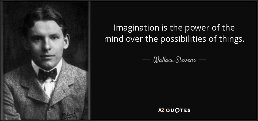 Wallace Stevens Quote Imagination Is The Power Of The Mind Over The