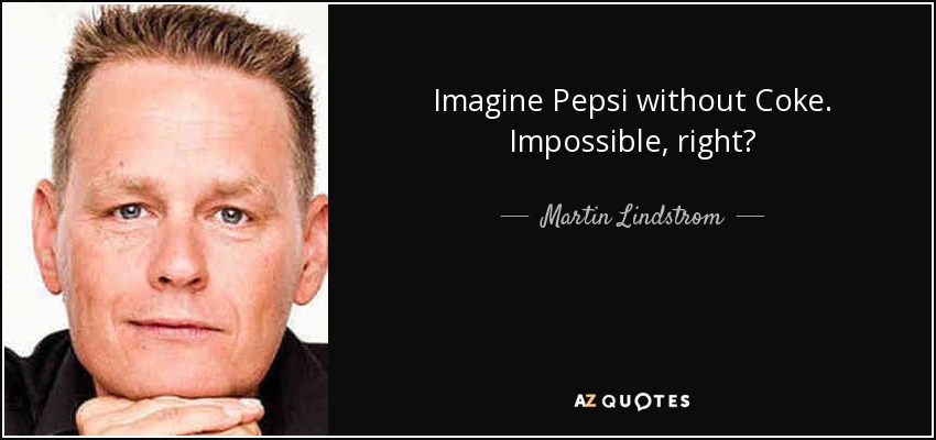 Imagine Pepsi without Coke. Impossible, right? - Martin Lindstrom