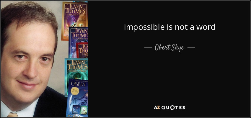 impossible is not a word - Obert Skye