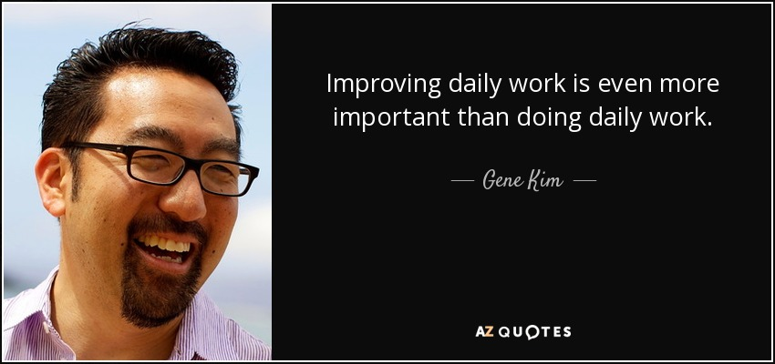 Gene Kim quote: Improving daily work is even more