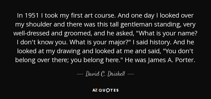 In 1951 I took my first art course. And one day I looked over my shoulder and there was this tall gentleman standing, very well-dressed and groomed, and he asked,