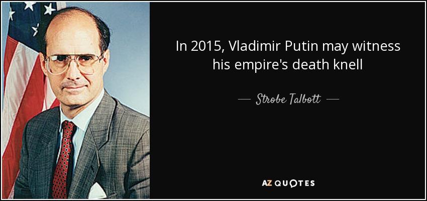 In 2015, Vladimir Putin may witness his empire's death knell - Strobe Talbott
