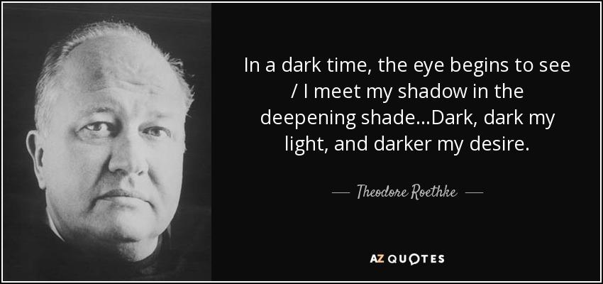 Theodore Roethke dark dark my light