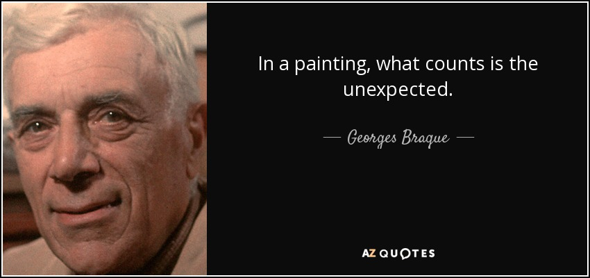 In a painting, what counts is the unexpected. - Georges Braque