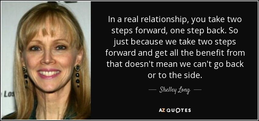 Shelley Long Quote In A Real Relationship You Take Two Steps