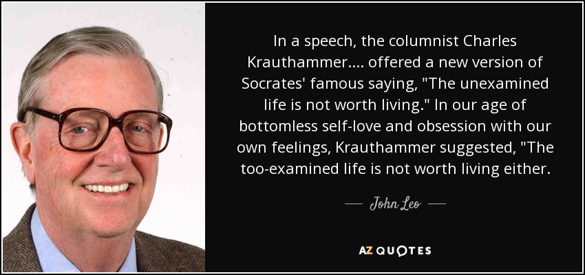 In a speech, the columnist Charles Krauthammer.... offered a new version of Socrates' famous saying,
