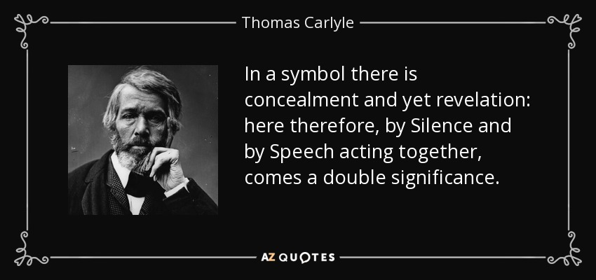 Thomas Carlyle quote: In a symbol there is concealment and