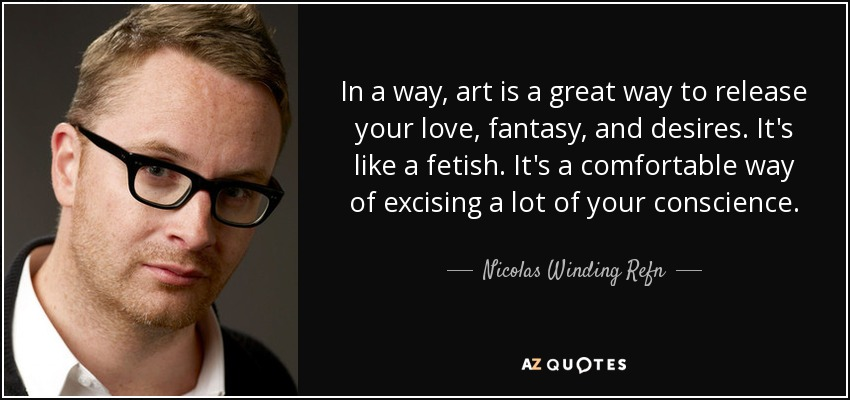 Nicolas Winding Refn Quote In A Way Art Is A Great Way To
