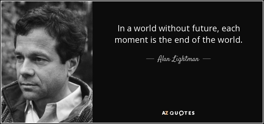 Alan Lightman Quote In A World Without Future Each Moment Is The