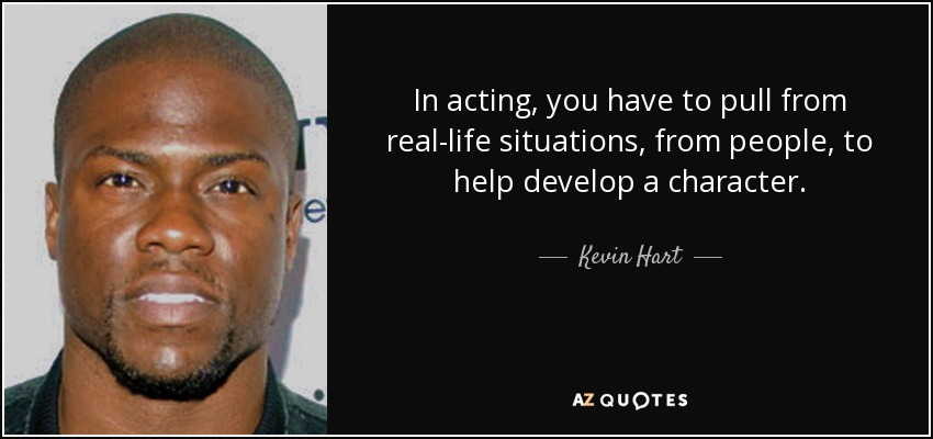 Kevin Hart Quote In Acting You Have To Pull From Real Life