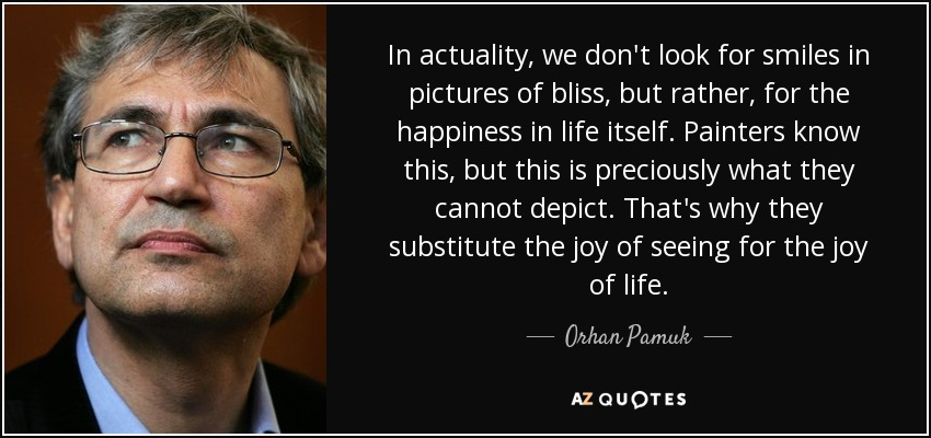 Orhan Pamuk Quote In Actuality We Dont Look For Smiles In