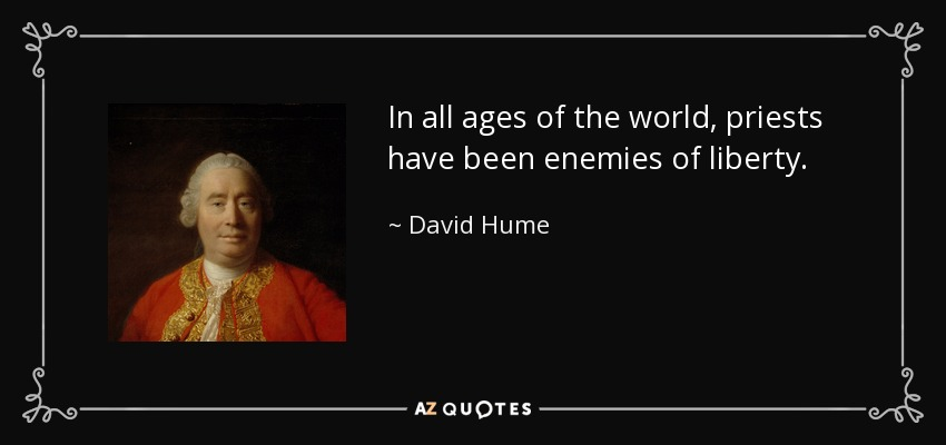 In all ages of the world, priests have been enemies of liberty. - David Hume