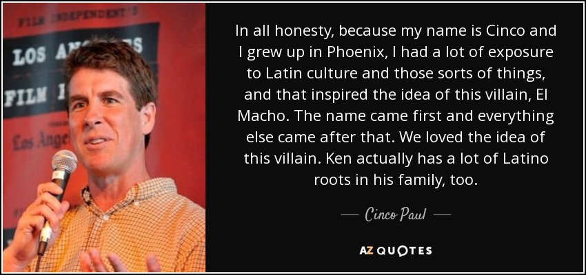Cinco Paul quote: In all honesty, because my name is Cinco and I