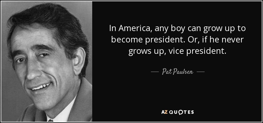 Pat Paulsen Quote In America Any Boy Can Grow Up To Become
