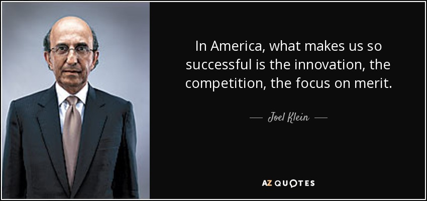 In America, what makes us so successful is the innovation, the competition, the focus on merit. - Joel Klein