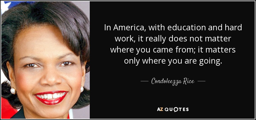 Condoleezza Rice Quote In America With Education And Hard Work It
