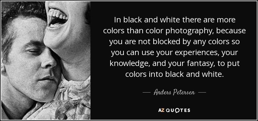 Anders petersen quote in black and white there are more colors than