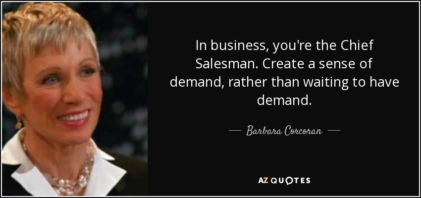 Barbara Corcoran quote: In business, you're the Chief Salesman ...