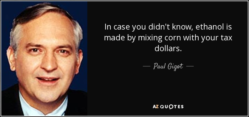 Paul Gigot Quote In Case You Didnt Know Ethanol Is Made By Mixing