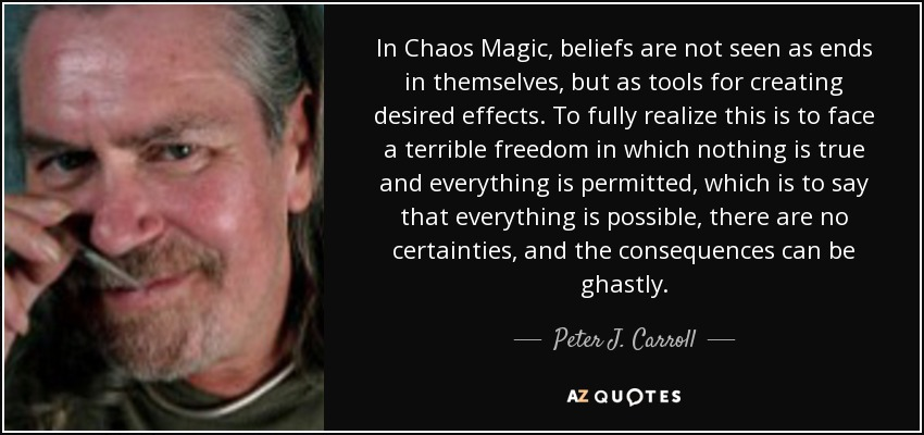 Peter J  Carroll quote: In Chaos Magic , beliefs are not