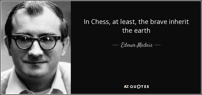 In Chess, at least, the brave inherit the earth - Edmar Mednis