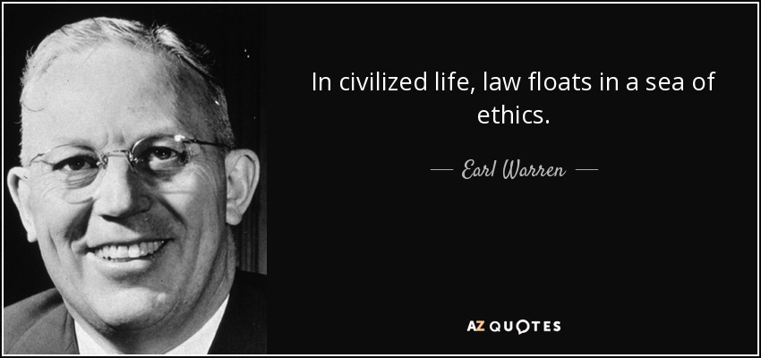 In civilized life, law floats in a sea of ethics. - Earl Warren