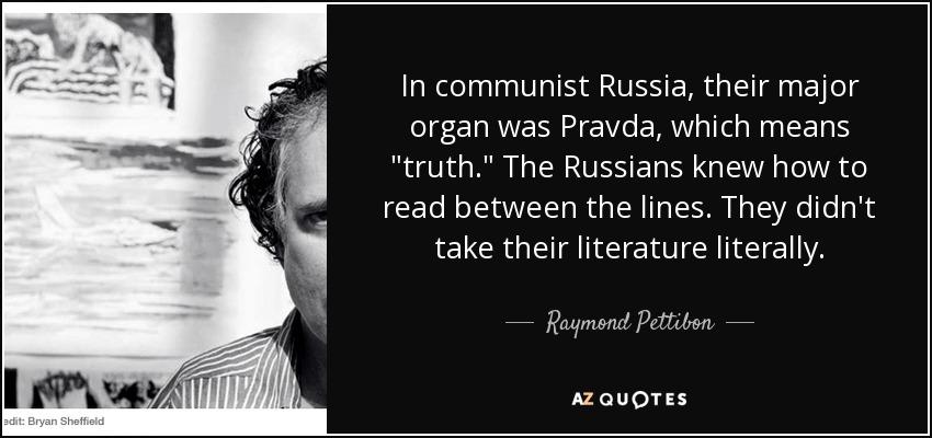 In communist Russia, their major organ was Pravda, which means