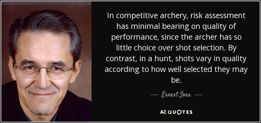 Ernest Sosa Quote In Competitive Archery Risk Assessment Has Minimal Bearing On Quality In this new regional order there should be less violence and fewer barriers between countries, societies and sects. ernest sosa quote in competitive