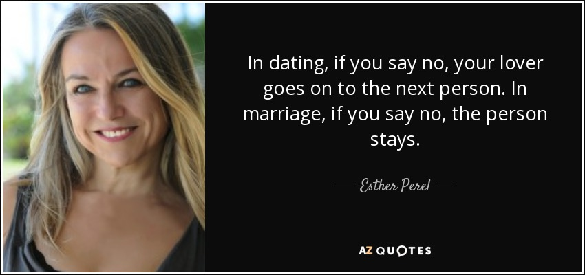 Esther Perel Quote In Dating If You Say No Your Lover Goes On