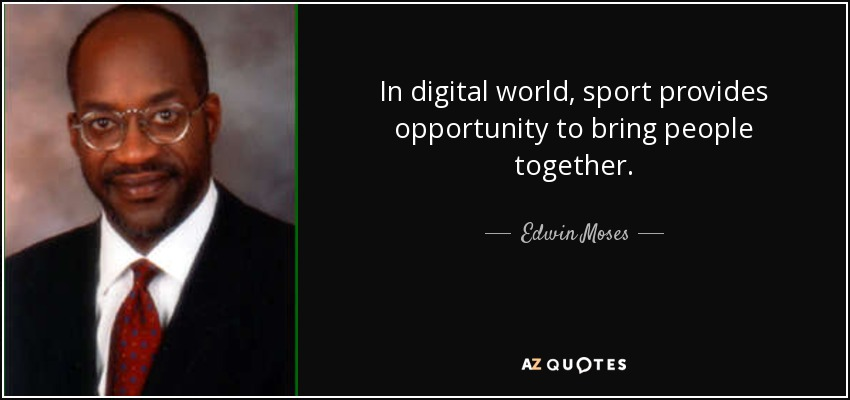 In digital world, sport provides opportunity to bring people together. - Edwin Moses