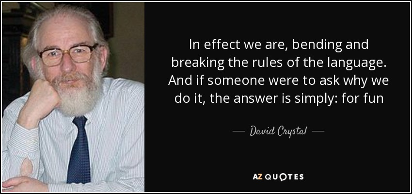 David Crystal Quote In Effect We Are Bending And Breaking The