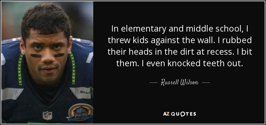 russell wilson quote in elementary and middle school i threw kids