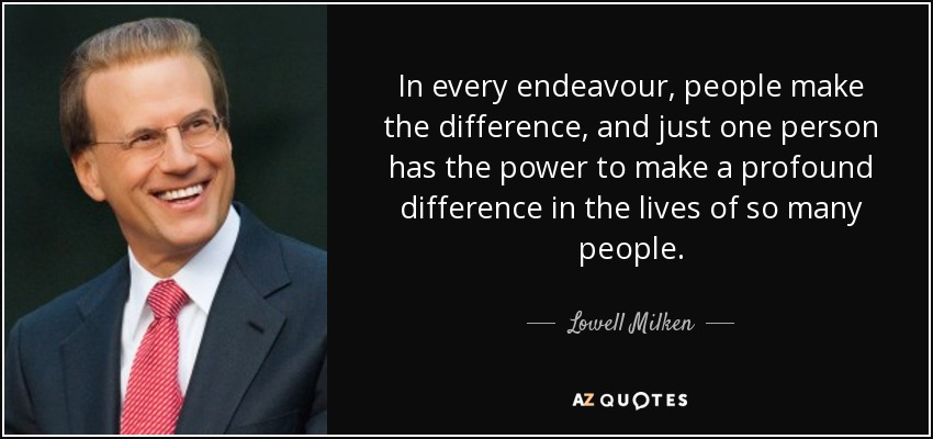 Lowell Milken Quote In Every Endeavour People Make The Difference