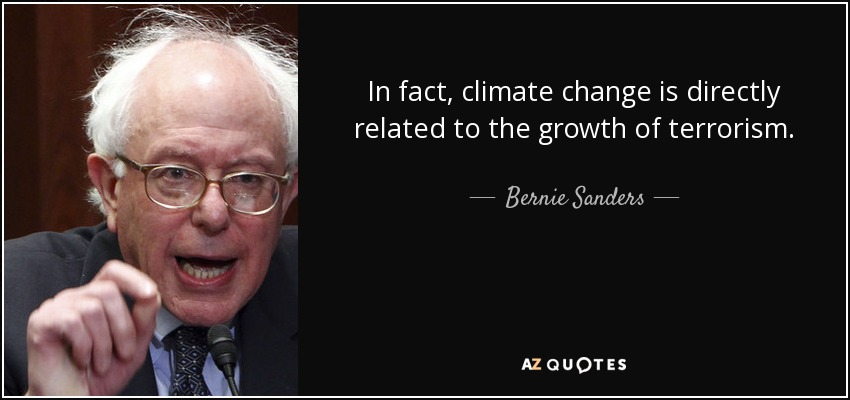 In fact, climate change is directly related to the growth of terrorism. - Bernie Sanders