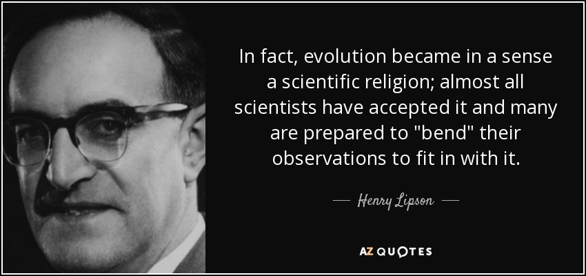 In fact, evolution became in a sense a scientific religion; almost all scientists have accepted it and many are prepared to