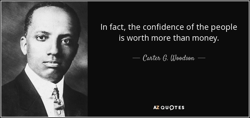 In fact, the confidence of the people is worth more than money. - Carter G. Woodson