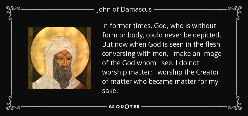 This image has an empty alt attribute; its file name is quote-in-former-times-god-who-is-without-form-or-body-could-never-be-depicted-but-now-when-john-of-damascus-58-16-49.jpg