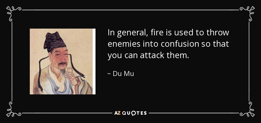 In general, fire is used to throw enemies into confusion so that you can attack them. - Du Mu