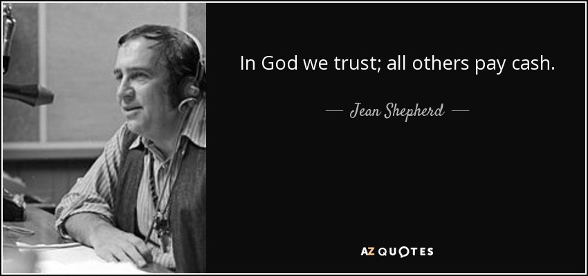 Jean Shepherd Quote In God We Trust All Others Pay Cash
