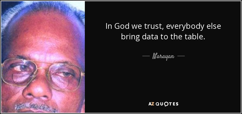 Narayan Quote In God We Trust Everybody Else Bring Data To The