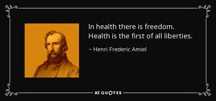 In health there is freedom. Health is the first of all liberties. - Henri Frederic Amiel