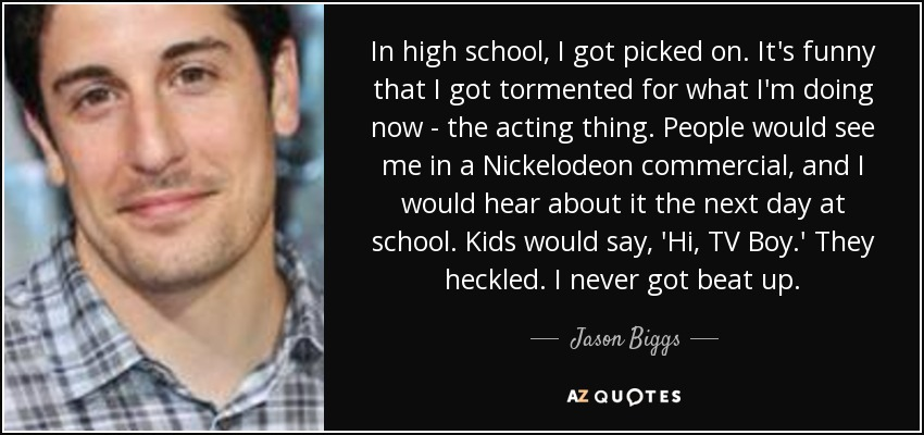 Jason Biggs Quote In High School I Got Picked On Its Funny That