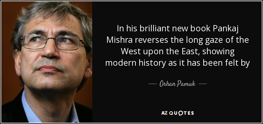 In his brilliant new book Pankaj Mishra reverses the long gaze of the West upon the East, showing modern history as it has been felt by the majority of the world's population from Turkey to China. These are the amazing stories of the grandfathers of today's angry Asians. Excellent! - Orhan Pamuk