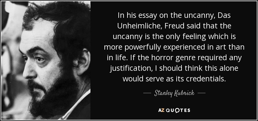freud uncanny essay Monsters as (uncanny) metaphors: freud, lakoff, and the representation of monstrosity in cinematic horror in his introduction to a collection of essays on the modern american horror film, waller writes that a fully developed typology of monsters would offer a valuable means of delineating the paradigmatic possibilities.