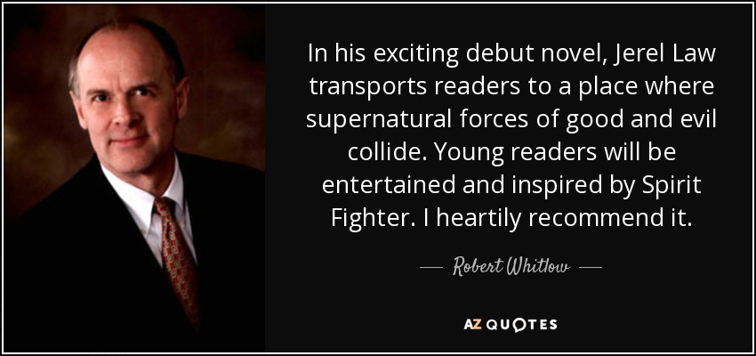In his exciting debut novel, Jerel Law transports readers to a place where supernatural forces of good and evil collide. Young readers will be entertained and inspired by Spirit Fighter. I heartily recommend it. - Robert Whitlow