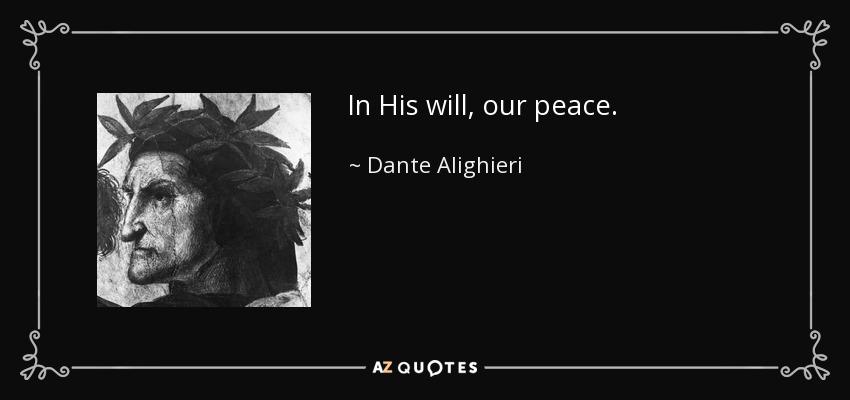 In His will, our peace. - Dante Alighieri