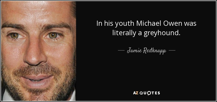 In his youth Michael Owen was literally a greyhound. - Jamie Redknapp