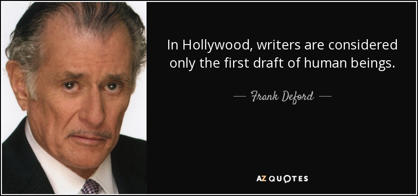 In Hollywood, writers are considered only the first draft of human beings. - Frank Deford