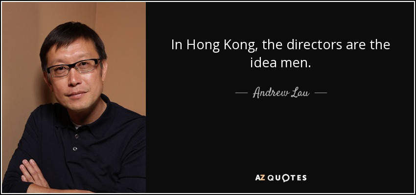 In Hong Kong, the directors are the idea men. - Andrew Lau