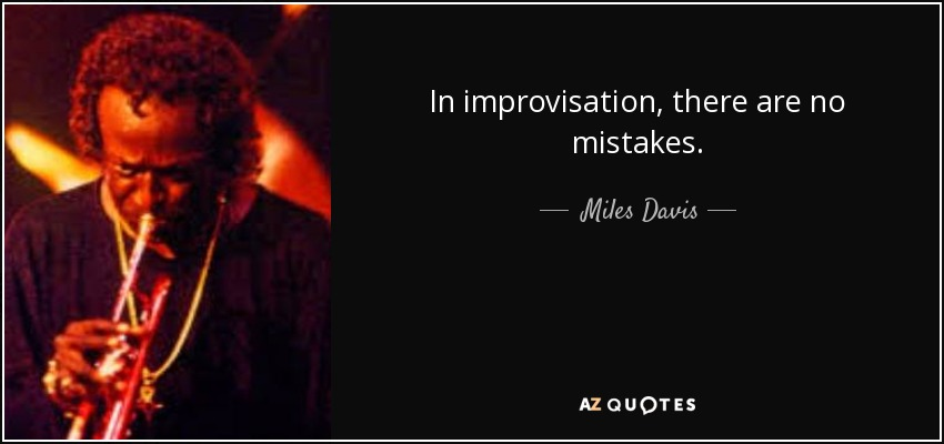 In improvisation, there are no mistakes. - Miles Davis